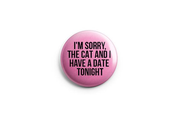 """Funny button or magnet - The Cat and I Have a Date - 1.25"""" pinback button, pin, badge, stocking stuffer"""