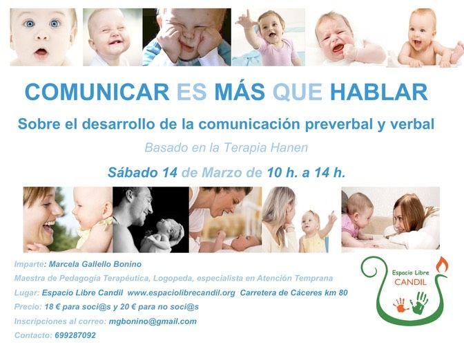 Comunicar es mas que hablar. Sobre el desarrollo de la comunicación preverbal y verbal. INFO: ESPACIO LIBRE CANDIL www.espaciolibrecandil.org Carretera de Cáceres km 8.