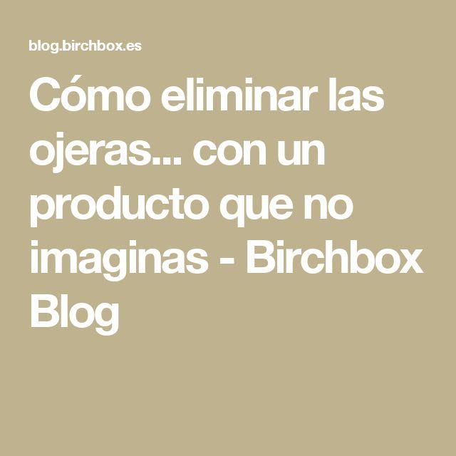 Cómo eliminar las ojeras... con un producto que no imaginas - Birchbox Blog