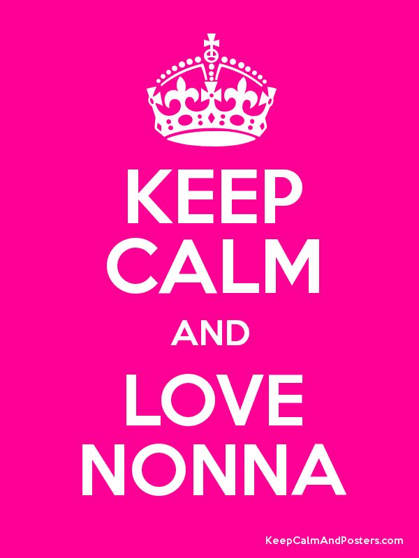 KEEP CALM AND LOVE NONNA - Keep Calm and Posters Generator, Maker For Free - KeepCalmAndPosters.com