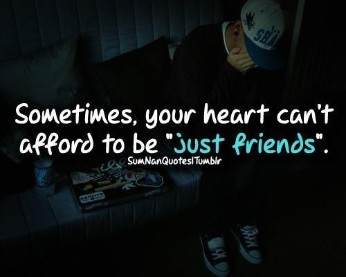 Sometimes, Your Heart Can;t Afford To Be Just Friends