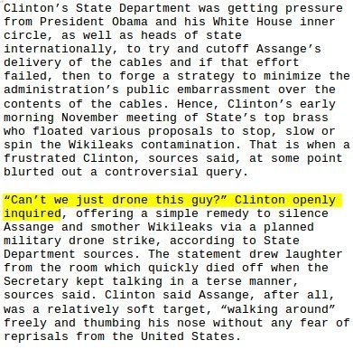 """Via @wikileaks :  Hillary Clinton on Assange """"Can't we just drone this guy""""  -- report http://truepundit.com/under-intense-pressure-to-silence-wikileaks-secretary-of-state-hillary-clinton-proposed-drone-strike-on-julian-assange/ …"""