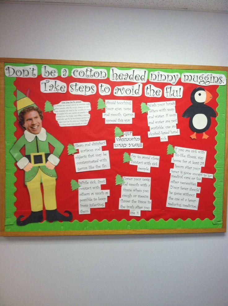 "school nurse bulletin board | Elf bulletin board. ""Don't be a cotton headed ninny muggins. Take ..."