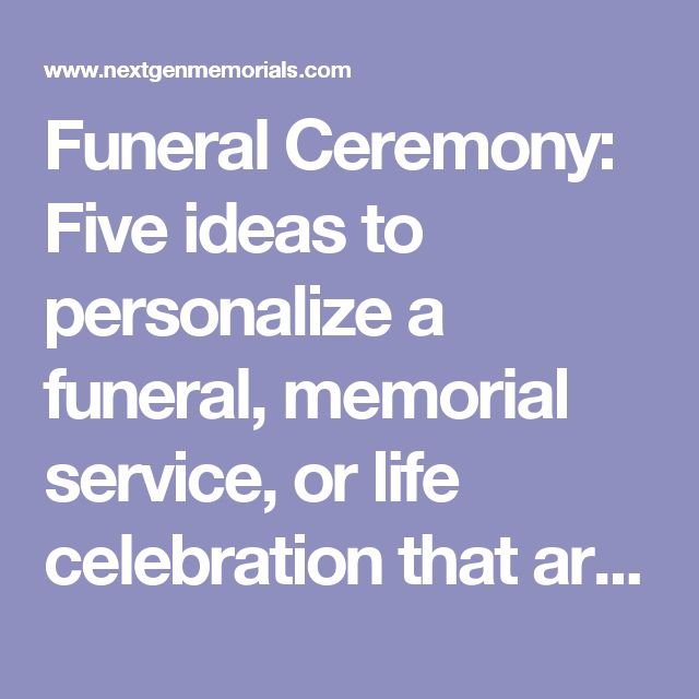 Funeral Ceremony: Five ideas to personalize a funeral, memorial service, or life celebration that are unique and affordable