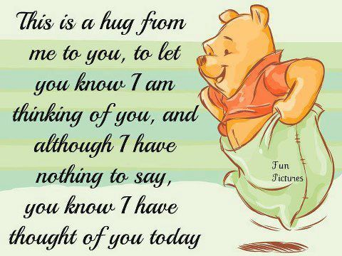 To all my friends that need a hug and I'm not there to do it.