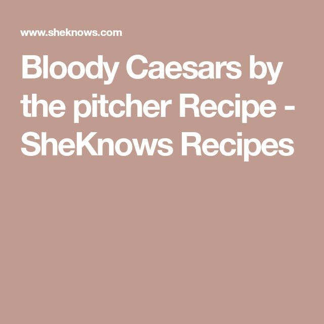 Bloody Caesars by the pitcher Recipe - SheKnows Recipes