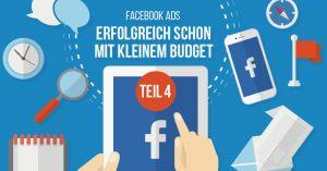 Facebook Ads – Erfolgreich schon mit kleinem Budget – Teil 4 - weiterlesen: in diesem Blogartikel #FacebookAds #Facebookmarketing #FacebookTipps