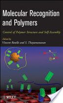 Molecular recognition and polymers : control of polymer structure and self-assembly / edited by Vincent M. Rotello, S. Thayumanavan