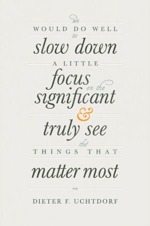 President Dieter F. Uchtdorf: Slowdown, Slow Down, Inspiration, Quotes, What Matters Most, Wisdom, Thought, Things