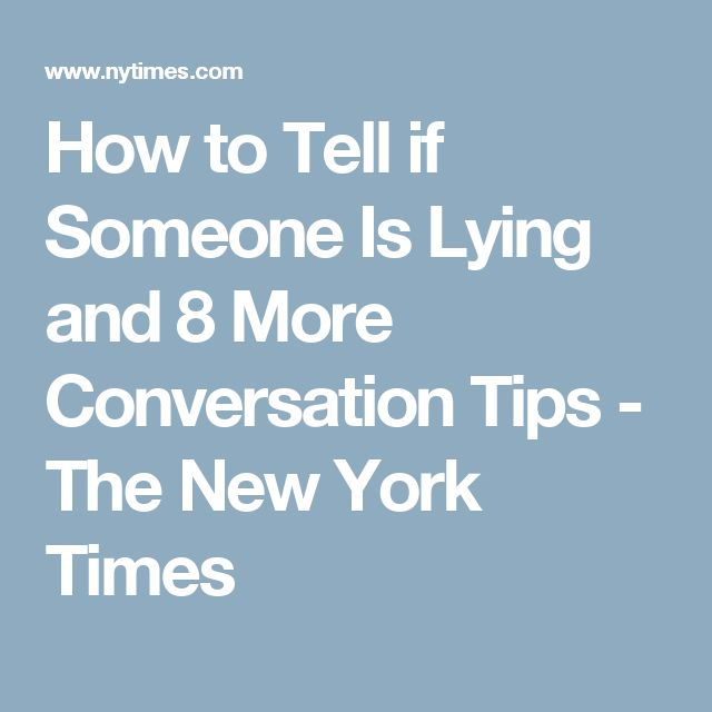 How to Tell if Someone Is Lying and 8 More Conversation Tips - The New York Times