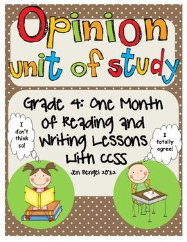 This is a 98 page resource for teaching one month of reading and writing opinion lessons. There are 40 lessons in all with every one tied to grade 4 CCSS. Cover EVERY CCSS for opinion writing with this resource! There are also several additional printable resources included. Units are available for grades 3, 4, 5, and 6!