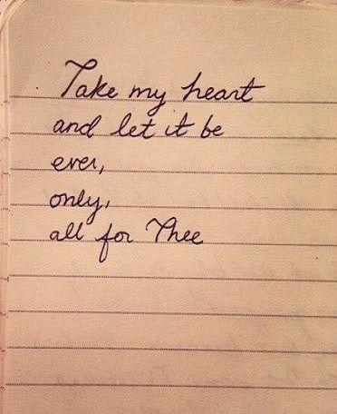 Take my heart and let it be ever only all for thee.