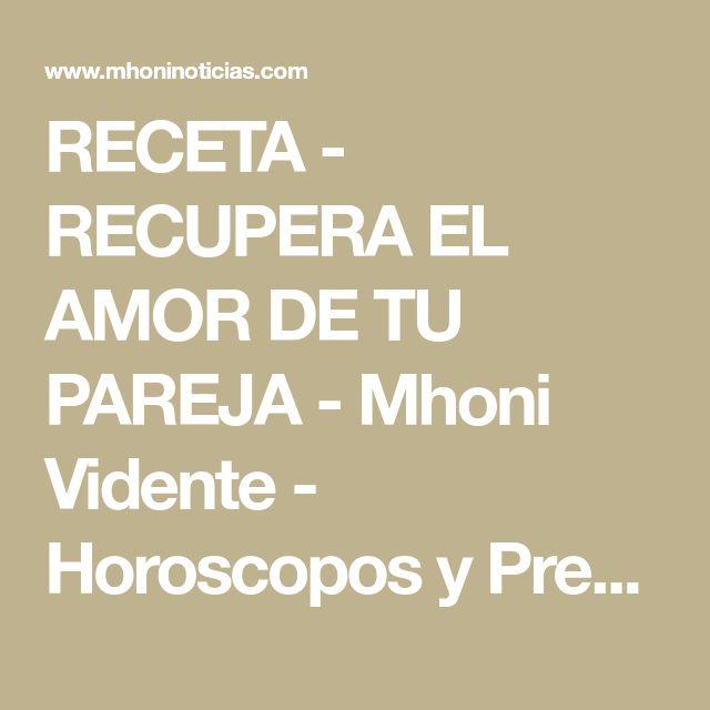 RECETA - RECUPERA EL AMOR DE TU PAREJA - Mhoni Vidente - Horoscopos y Predicciones