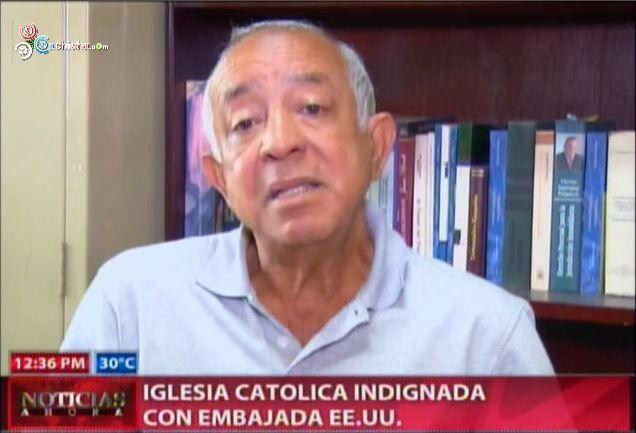 Iglesia Catolica Indignada Con Embajada De EEUU #Video