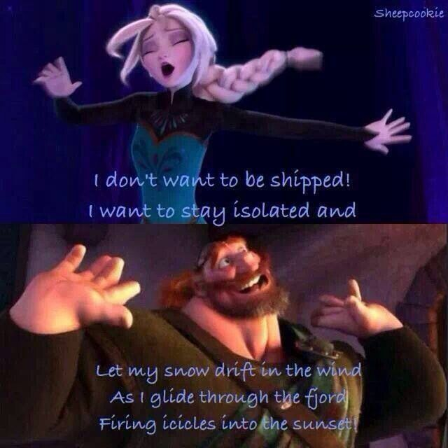 I can't be the only one who read it in his voice!! <---- This acurately describes why I don't ship Elsa with anyone... amung other reasons<<well she is getting a boyfriend in frozen 2, so sorry about that. I she her with hiccup.