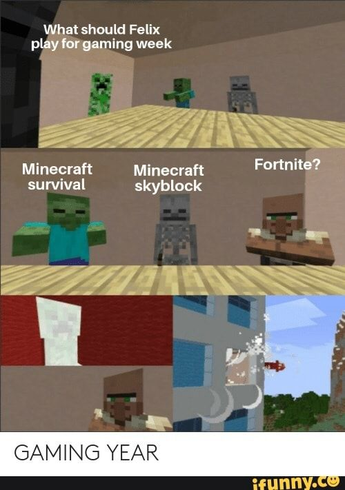 What Should Felix Play Lot G??ming Week Minecraft Minecraft Fortnite Survival Skyblock Gaming Year Ifunny Minecraft Memes Minecraft Funny Funny Memes