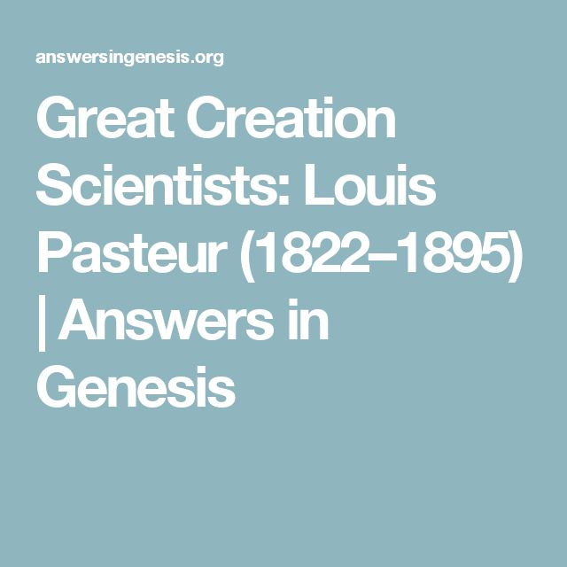 Great Creation Scientists: Louis Pasteur (1822–1895) | Answers in Genesis