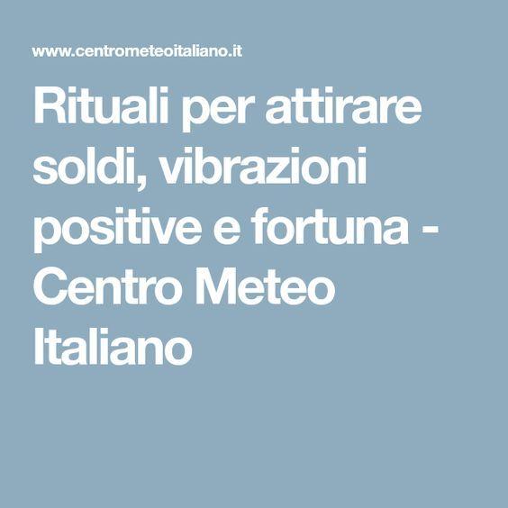 Rituali per attirare soldi, vibrazioni positive e fortuna - Centro Meteo Italiano