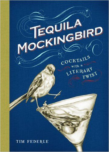 Tequila Mockingbird: Cocktails with a Literary Twist: Tim Federle, Lauren Mortimer: 9780762448654: AmazonSmile: Books