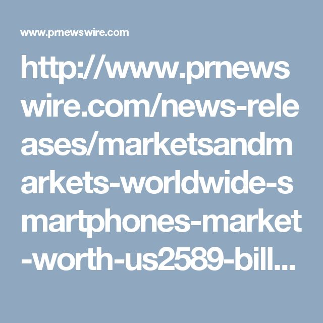 http://www.prnewswire.com/news-releases/marketsandmarkets-worldwide-smartphones-market-worth-us2589-billion-by-2015-and-mobile-phone-market-worth-us3414-billion-by-the-same-year-116388464.html
