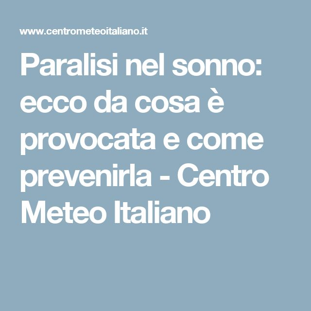 Paralisi nel sonno: ecco da cosa è provocata e come prevenirla - Centro Meteo Italiano
