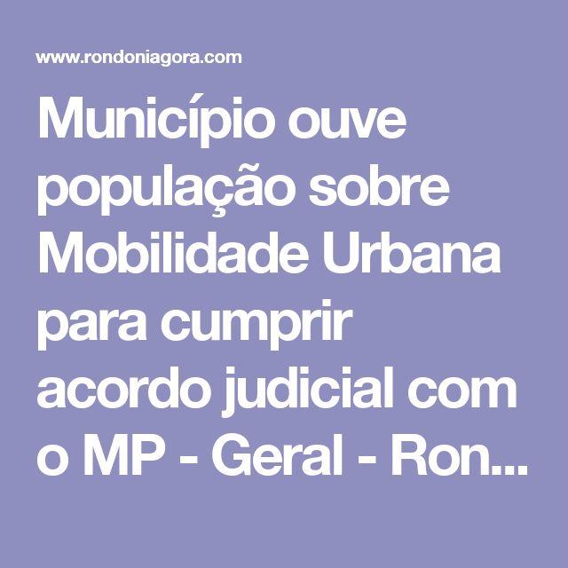 Município ouve população sobre Mobilidade Urbana para cumprir acordo judicial com o MP - Geral  - Rondoniagora.com - As notícias de Rondônia e Região
