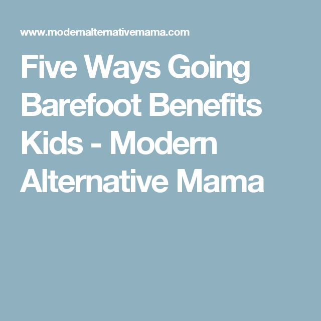 Five Ways Going Barefoot Benefits Kids - Modern Alternative Mama