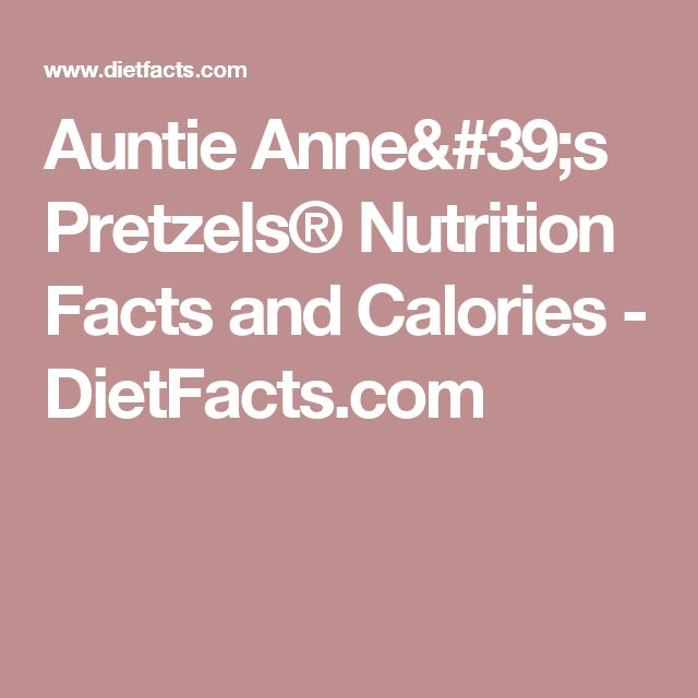 Auntie Anne's Pretzels® Nutrition Facts and Calories - DietFacts.com