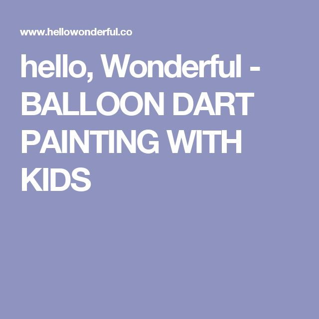 hello, Wonderful - BALLOON DART PAINTING WITH KIDS