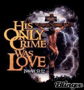 """His only crime was Love"" it says that in Isaiah 53:12. what does it mean? that love = crime?! that Love is about suffering or enduring masochism or sadism? that one must sacrifice one's children to please some God? if his only crime was to love, is his 2nd crime not that he never came again?! and if he committed suicide for love, what would he do for hatred? he does not hate, ok, so he believes in black & white like Bushinism? only in Good or Evil, not opposing but balancing natural…"