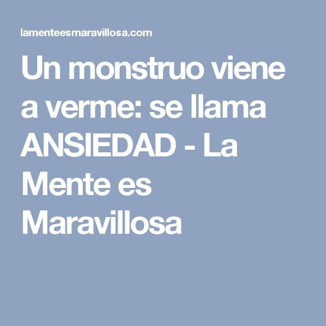 Un monstruo viene a verme: se llama ANSIEDAD - La Mente es Maravillosa