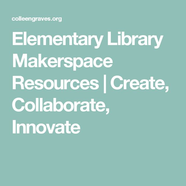 Elementary Library Makerspace Resources | Create, Collaborate, Innovate