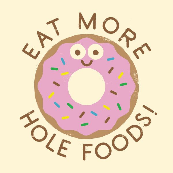 """Eat more hole foods !"" par David Olenick"