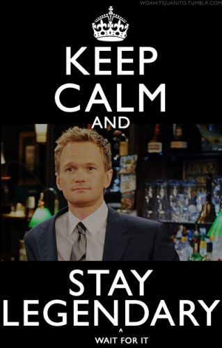 HIMYMBarneys Stinson, With, Mothers, It Daries, Stay Calm, Legens Wait, Keep Calm, Patricks Harry, True Stories