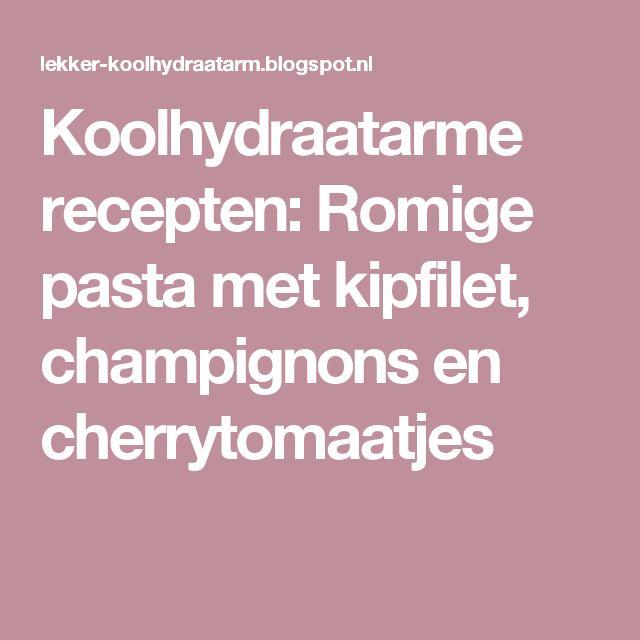 Koolhydraatarme recepten: Romige pasta met kipfilet, champignons en cherrytomaatjes
