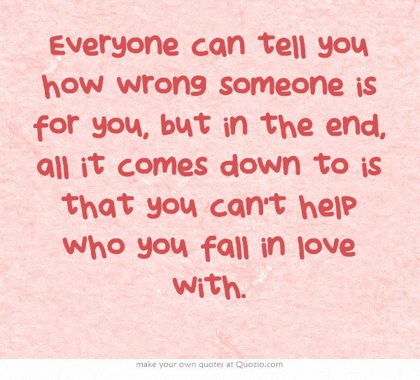 Everyone Can Tell You How Wrong Someone Is For You, But In The End,.  RomanceGuy QuotesRandom QuotesLife ...