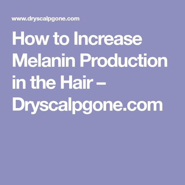How to Increase Melanin Production in the Hair – Dryscalpgone.com