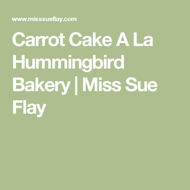 Carrot Cake A La Hummingbird Bakery   Miss Sue Flay