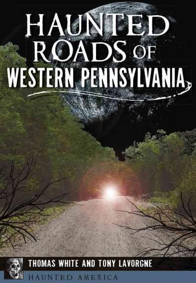 Ghostly travelers are said to wander the lonely roads of western Pennsylvania. A…
