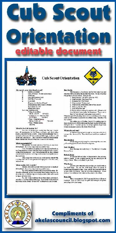 Here is a great paper that you can EDIT AND PRINT to give to the parents and Cub Scout as you go through a new parent orientation for Cub Scouts. Compliments of Akela's Council Cub Scout Leader Training.