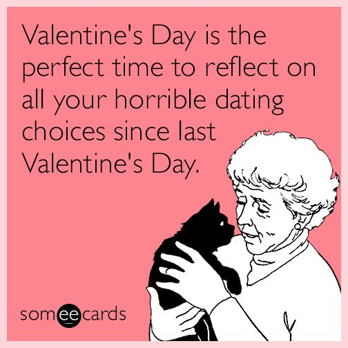 Valentine's Day is the perfect time to reflect on all your horrible dating choices since last Valentine's Day