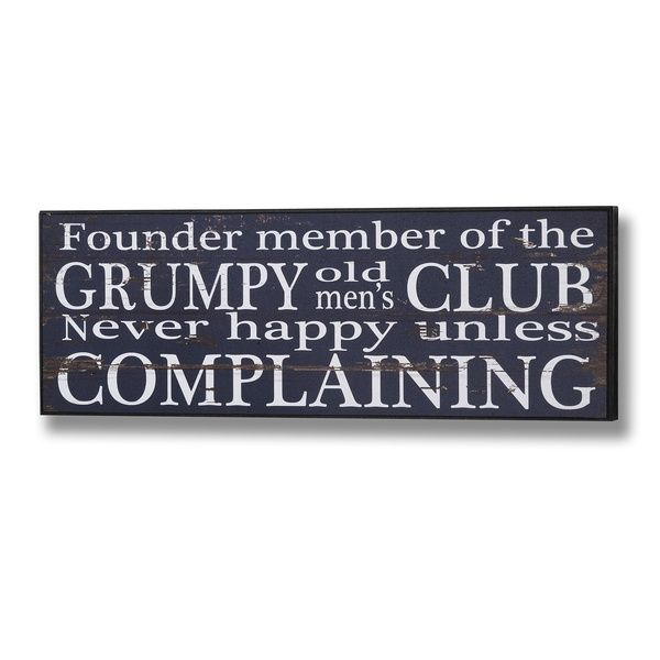 Grumpy Old Men Club Plaque 14 x 40 x 1.8cm £12.95 Available from Holly House Gifts at the Enterprise Shopping Centre, http://www.enterprise-centre.org/shop/holly-house-gifts