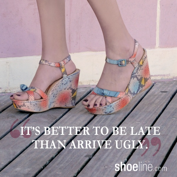 It's better to be late than to arrive ugly #shoe #quotes
