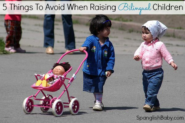 5 Things To Avoid When Raising Bilingual Children - SpanglishBaby.com