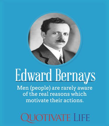 #quotes By Edward Bernays http://thequotivatelife.com/
