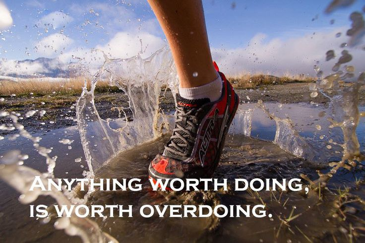 Anything Worth Doing Is Worth Overdoing Running Quotes