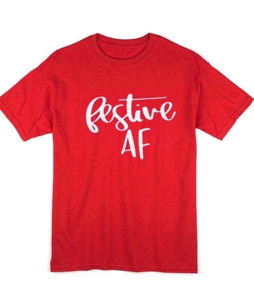 957d13d70 Festive AF T-Shirt - Holiday Shirts Women in 2019 | love it ! | Shirts, T  shirt, Christmas shirts