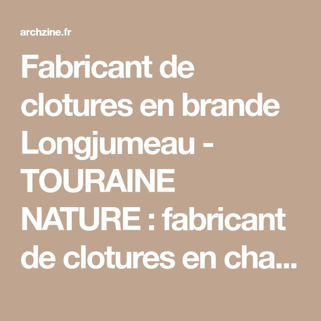 Fabricant de clotures en brande Longjumeau - TOURAINE NATURE : fabricant de clotures en chataignier, Tours, 78, Paris, brande de bruyere, cloture en chataignier, creation exterieure