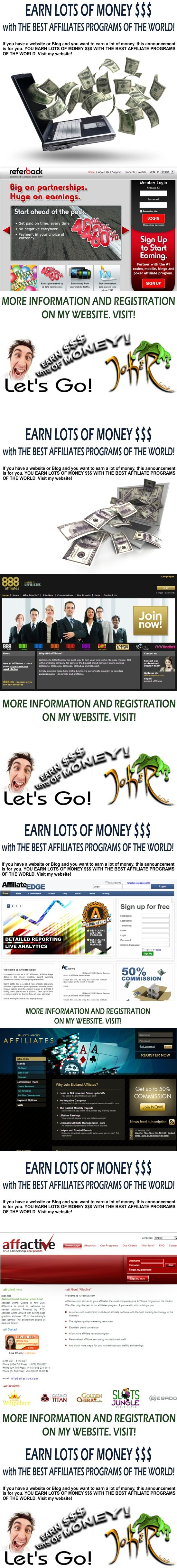 EARN LOTS OF MONEY $$$ with THE BEST AFFILIATES PROGRAMS OF THE WORLD!    If you have a website or Blog and you want to earn a lot of money, this announcement is for you. YOU EARN LOTS OF MONEY $$$ WITH THE BEST AFFILIATE PROGRAMS OF THE WORLD. Visit my website! > http://bn-1.weebly.com