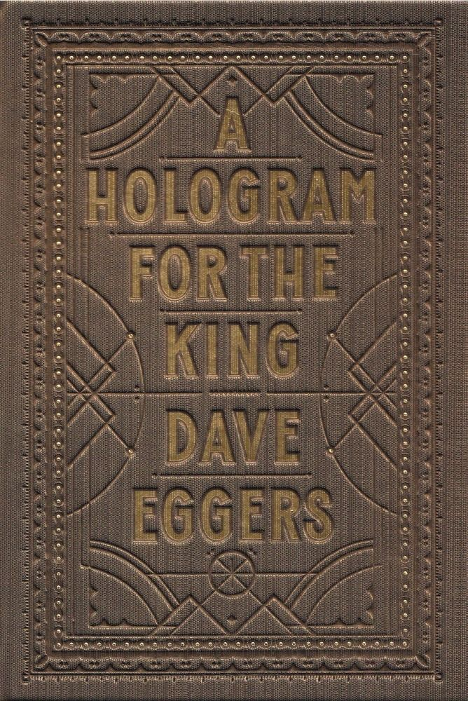 """""""A hologram for the king"""" by Dave Eggers - Eggers's novel is a haunting and supremely readable parable of America in the global economy, a nostalgic lament for a time when life had stakes and people worked with their hands."""